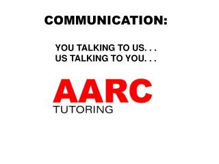 COMMUNICATION : YOU TALKING TO US. . .  US TALKING TO YOU. . .