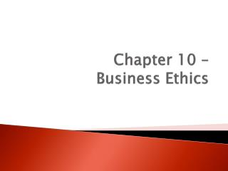 Chapter 10 –  Business Ethics