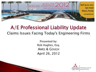 A/E  Professional Liability  Update Claims Issues Facing Today's Engineering Firms Presented by : Rob  Hughes, Esq . Am