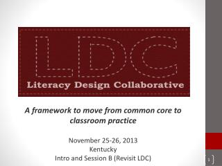 A framework to move from common core to classroom practice November 25-26, 2013 Kentucky Intro and Session B (Revisit L