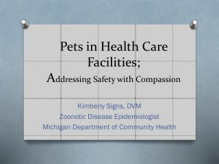 Pets in Health Care  F acilities;  A ddressing  S afety with Compassion