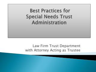 Best Practices for  Special Needs Trust Administration