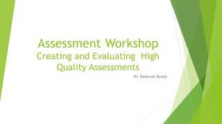 Assessment Workshop  Creating and Evaluating  High Quality Assessments