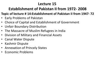Lecture 15	 Establishment of Pakistan II from 1972- 2008