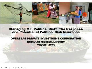 Managing MFI Political Risk:  The Response and Potential of Political Risk Insurance OVERSEAS PRIVATE INVESTMENT CORPOR