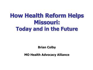 How Health Reform Helps Missouri:  Today and in the Future