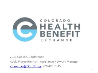 2013 CASBHC  Conference Adela  Flores-Brennan, Assistance Network Manager afbrennan@COHBE.org , 720.496.2545