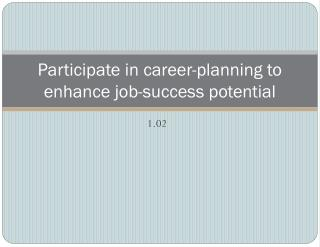 Participate in career-planning to enhance job-success potential