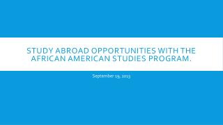 Study Abroad Opportunities with the African American Studies Program.