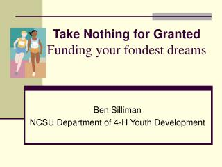take nothing for granted funding your fondest dreams