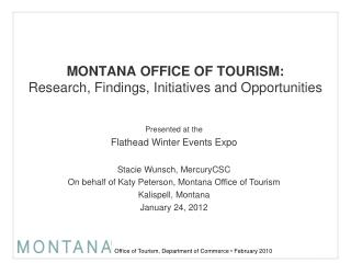 MONTANA OFFICE OF TOURISM:  Research , Findings, Initiatives and Opportunities