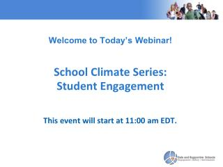 Welcome to Today's Webinar!  School Climate Series:  Student Engagement