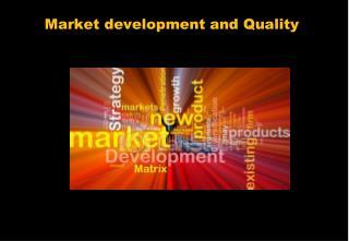 Market  development and Quality