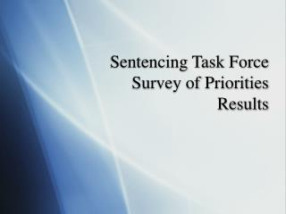 sentencing task force survey of priorities results