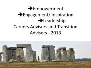  Empowerment  Engagement/ Inspiration  Leadership. Careers Advisers and Transition Advisers - 2013