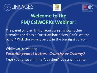 Welcome to the FM/ CalWORKs Webinar!