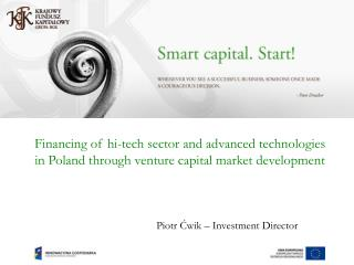 Financing of hi-tech sector and advanced technologies in Poland through venture capital market  development Piotr Ćwik