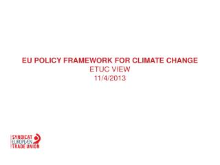 EU  policy framework  for  climate  change  ETUC  view 11/4/2013