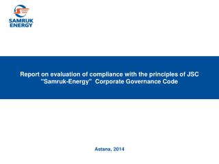 "Report  on  evaluation of compliance  with the principles  of JSC  "" Samruk -Energy""   Corporate Governance Code"