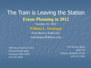 The Train is Leaving the Station  Estate Planning in 2012 October 10, 2012 William  L. Montague Frost Brown Todd LLC wm