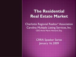 The Residential Real Estate Market  Charlotte Regional Realtor ®  Association Carolina Multiple Listing Services, Inc.