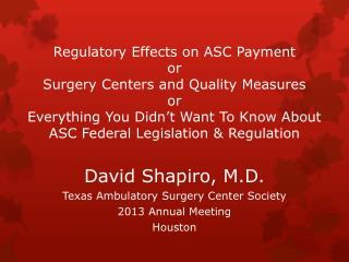 David Shapiro, M.D. Texas Ambulatory Surgery Center Society 2013 Annual Meeting Houston