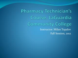 Pharmacy Technician's Course. LaGuardia Community College