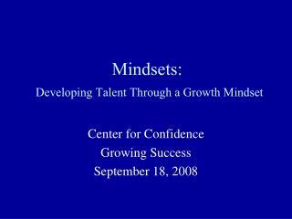 mindsets:  developing talent through a growth mindset