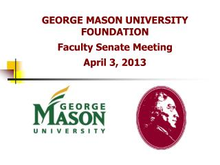 GEORGE MASON UNIVERSITY FOUNDATION Faculty Senate Meeting April 3, 2013