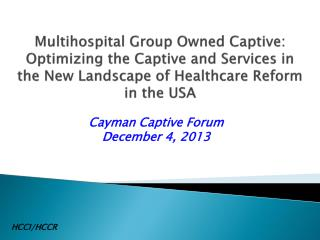 Multihospital Group Owned Captive: Optimizing the Captive and Services in the New Landscape of Healthcare Reform in the