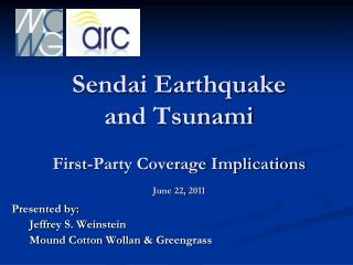 Sendai Earthquake  and Tsunami First-Party Coverage Implications June 22,  2011