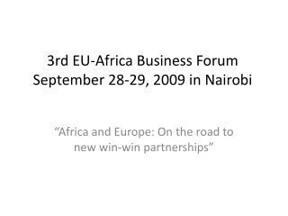 3rd EU-Africa Business Forum  September 28-29, 2009 in Nairobi