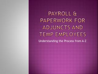 Payroll & paperwork for Adjuncts and Temp employees