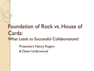 Foundation of Rock vs. House of Cards: What Leads to Successful Collaborations?