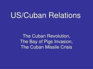 the cuban revolution, the bay of pigs invasion, the cuban missile crisis