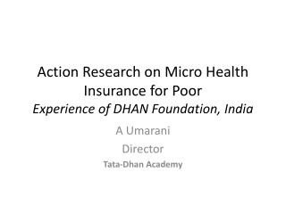 Action Research on Micro Health Insurance for Poor Experience of DHAN Foundation, India