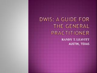 DWIs: A GUIDE FOR THE GENERAL PRACTITIONER