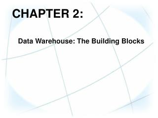 CHAPTER  2: Data  Warehouse: The Building Blocks