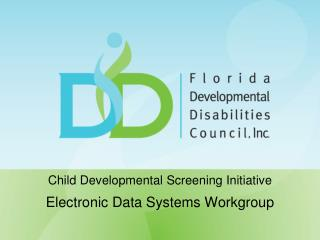 Child Developmental  Screening  Initiative Electronic  Data Systems  Workgroup
