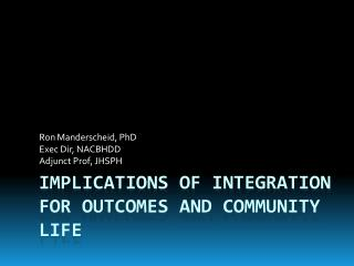 Implications of Integration for outcomes and community life