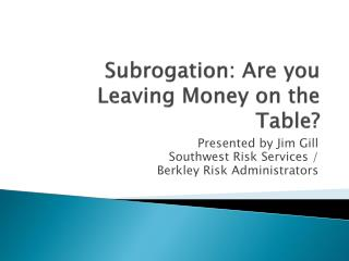 Subrogation: Are you Leaving Money on the Table?
