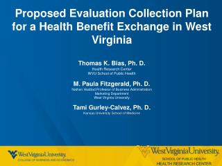 Proposed Evaluation Collection Plan for a Health Benefit Exchange in West Virginia Thomas K. Bias, Ph. D. Health Resear