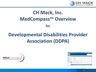 CH Mack, Inc.  MedCompass ™ Overview for Developmental Disabilities Provider Association (DDPA)