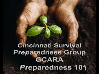 Cincinnati Survival Preparedness Group  GCARA Preparedness 101