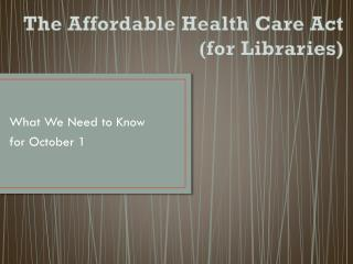 The Affordable Health Care Act (for Libraries)