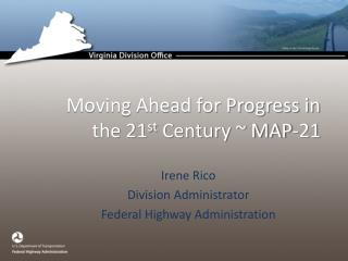 Moving Ahead for Progress in the 21 st  Century ~ MAP-21