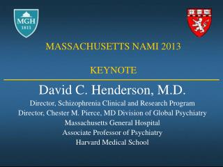 David C. Henderson, M.D. Director, Schizophrenia Clinical and Research Program Director, Chester M. Pierce, MD Division