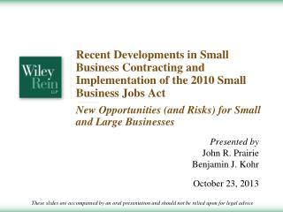 Presented by John R. Prairie Benjamin J. Kohr October 23, 2013