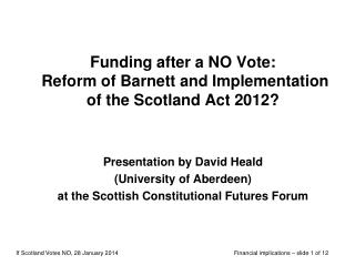 Funding after a NO Vote:  Reform of Barnett and Implementation of the Scotland Act 2012?