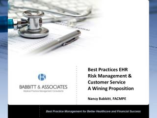 Best Practices EHR Risk Management & Customer Service A Wining Proposition Nancy Babbitt ,  FACMPE